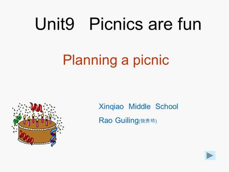 Unit9 Picnics are fun Xinqiao Middle School Rao Guiling ( 饶贵玲 ) Planning a picnic.
