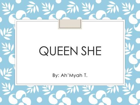 "QUEEN SHE By: Ah'Myah T.. Once upon a time, in a small ant hill, lived the tiny Queen She. ""I love being queen,"" she would say."