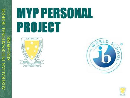 AUSTRALIAN INTERNATIONAL SCHOOL SINGAPORE MYP PERSONAL PROJECT.