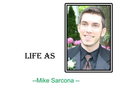 Life As --Mike Sarcona --. Where I'm From Born in Brooklyn, NY Raised in Toms River, NJ.