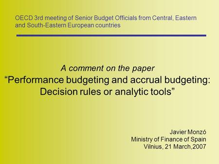 "A comment on the paper ""Performance budgeting and accrual budgeting: Decision rules or analytic tools"" Javier Monzó Ministry of Finance of Spain Vilnius,"