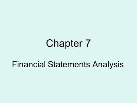 Chapter 7 Financial Statements Analysis. Application of analytical tools Involves transforming data Reduces uncertainty Basics of Ratio Analysis C 1.