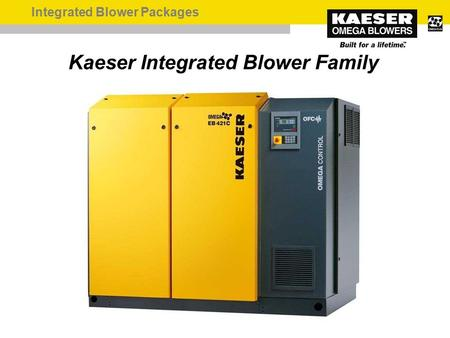 Integrated Blower Packages Kaeser Integrated Blower Family.