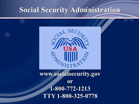 Social Security Administration  or 1-800-772-1213 TTY 1-800-325-0778  or 1-800-772-1213 TTY 1-800-325-0778.
