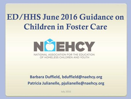 ED/HHS June 2016 Guidance on Children in Foster Care Barbara Duffield, Patricia Julianelle, July 2016.