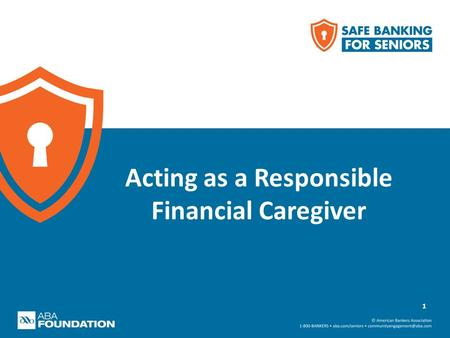 Acting as a Responsible Financial Caregiver 1. What a financial caregiver does Types of financial caregiving Financial caregiver challenges 2 What We'll.