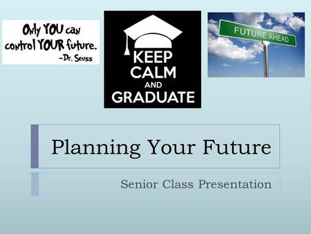 Planning Your Future Senior Class Presentation. Your School Counselors  Ms. Herskowitz Last Names A-F  Ms. Bereskin Last Names G-O  Mr. Turner Last.