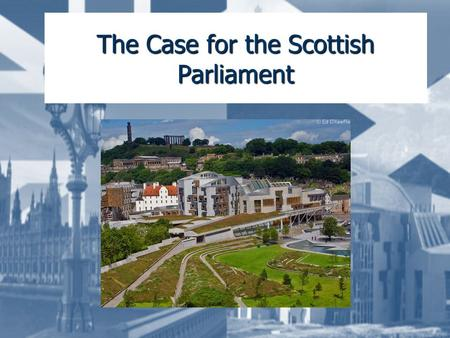 The Case for the Scottish Parliament Learning Intentions By the end of this set of lessons I will: Look at the structure of politics in the UK Identify.