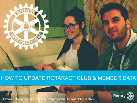 HOW TO UPDATE ROTARACT CLUB & MEMBER DATA Pictured: Members of the Noale dei Tempesta Rotaract Club in Italy.