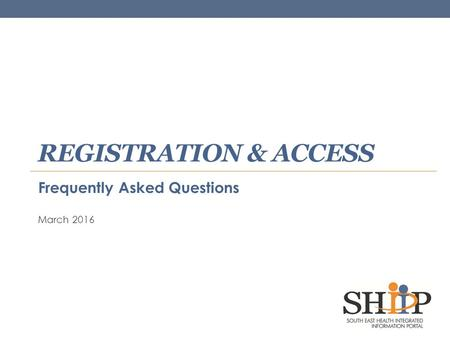 REGISTRATION & ACCESS Frequently Asked Questions March 2016.