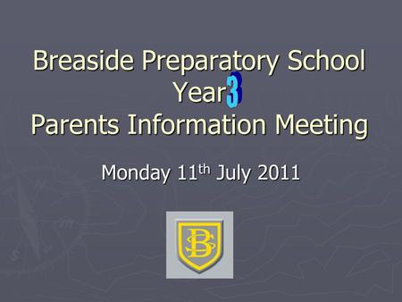 Breaside Preparatory School Year Parents Information Meeting Monday 11 th July 2011.
