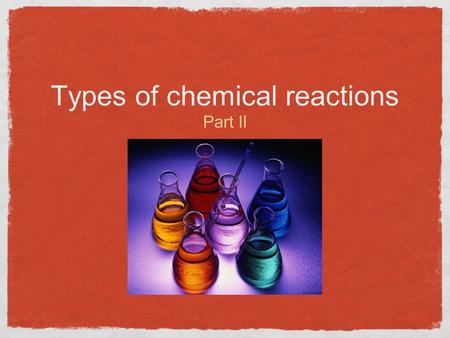 Types of chemical reactions Part II. Types of REactions Synthesis Reactions Decomposition Reactions Single Displacement Reactions Double Displacement.