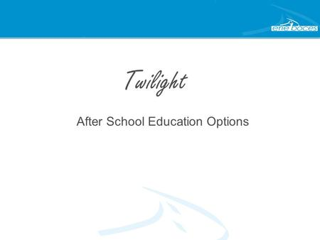 Twilight After School Education Options. New, Improved Format! Beginning... September 2014 Harkness, Kenton, and Potter 10 th, 11 th, 12 th Graders Whole.