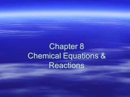 Chapter 8 Chemical Equations & Reactions. Chemical reactions  Chemical change: process by which one or more substances change to produce one or more.