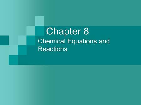 Chapter 8 Chemical Equations and Reactions. Sect. 8-1: Describing Chemical Reactions Chemical equation – represents the identities and relative amounts.