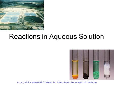 Reactions in Aqueous Solution Copyright © The McGraw-Hill Companies, Inc. Permission required for reproduction or display.