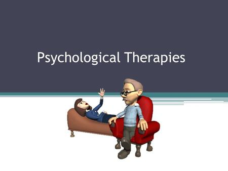 Psychological Therapies. Psychotherapy An emotionally charged, confiding interaction between a trained therapist and someone who suffers from psychological.