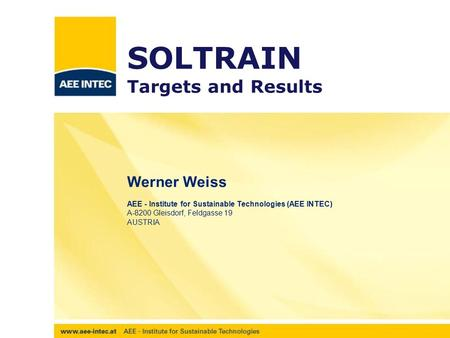 Werner Weiss AEE - Institute for Sustainable Technologies (AEE INTEC) A-8200 Gleisdorf, Feldgasse 19 AUSTRIA SOLTRAIN Targets and Results.