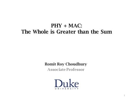 PHY + MAC: The Whole is Greater than the Sum Romit Roy Choudhury Associate Professor 1.