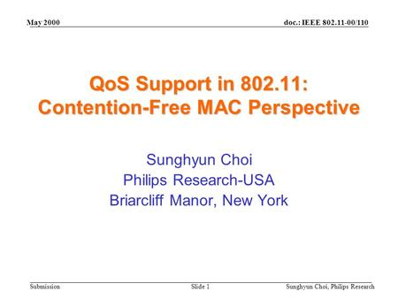 Doc.: IEEE 802.11-00/110 Submission May 2000 Sunghyun Choi, Philips ResearchSlide 1 QoS Support in 802.11: Contention-Free MAC Perspective Sunghyun Choi.