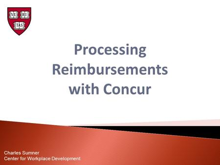 Processing Reimbursements with Concur Charles Sumner Center for Workplace Development.