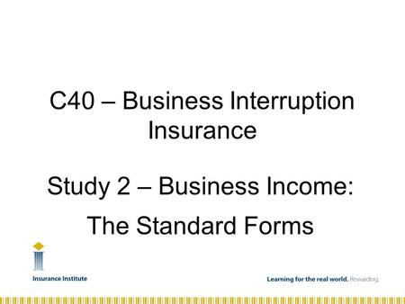 Study 2 – Business Income: The Standard Forms C40 – Business Interruption Insurance.