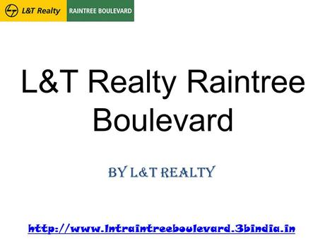 L&T Realty Raintree Boulevard by L&T Realty