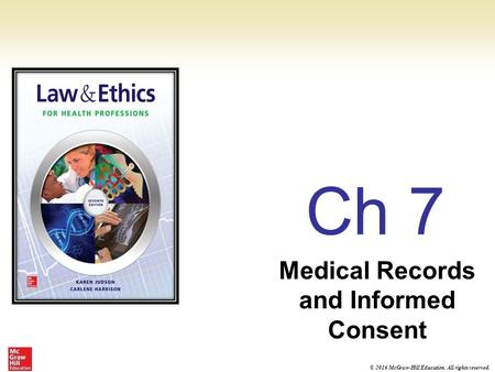 © 2016 McGraw-Hill Education. All rights reserved. Ch 7 Medical Records and Informed Consent.