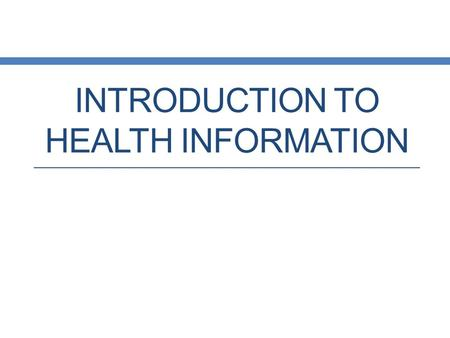 INTRODUCTION TO HEALTH INFORMATION. Health Care Information HIPPA Definition: Any information, whether oral or recorded in any format or medium, that.