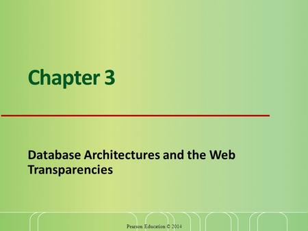 Pearson Education © 2014 Chapter 3 Database Architectures and the Web Transparencies.