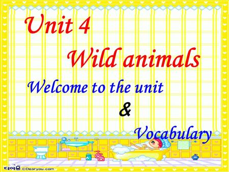 Unit 4 Wild animals Welcome to the unit & Vocabulary.