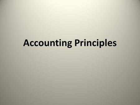 Accounting Principles. GAAP (Generally Accepted Accounting Principles): The rules that govern accounting are called GAAP (Generally Accepted Accounting.