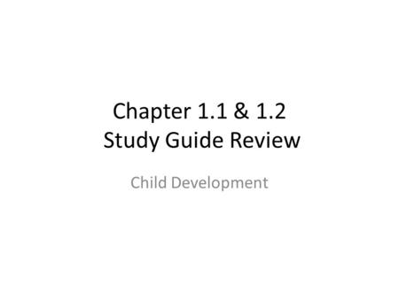 Chapter 1.1 & 1.2 Study Guide Review Child Development.