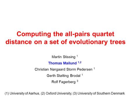 Computing the all-pairs quartet distance on a set of evolutionary trees Martin Stissing 1 Thomas Mailund 1,2 Christian Nørgaard Storm Pedersen 1 Gerth.