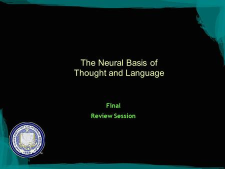 The Neural Basis of Thought and Language Final Review Session.