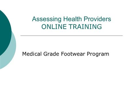 Assessing Health Providers ONLINE TRAINING Medical Grade Footwear Program.