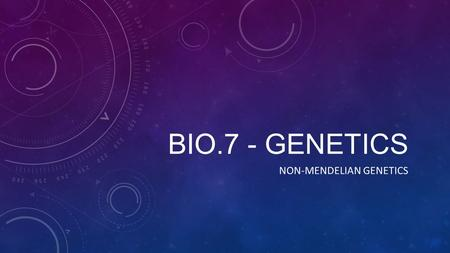 BIO.7 - GENETICS NON-MENDELIAN GENETICS. Incomplete Dominance In Heterozygous genotypes a COMBINATION of alleles are expressed (somewhere in the middle)