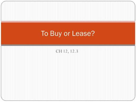 CH 12, 12.3 To Buy or Lease?. FACT: More than 80% of people finance their car purchase. Advantages of financing through a dealership? convenience low.