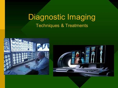 Diagnostic Imaging Techniques & Treatments. Objectives Compare and contrast the types of diagnostic imaging devices. Discuss the trends in diagnostic.