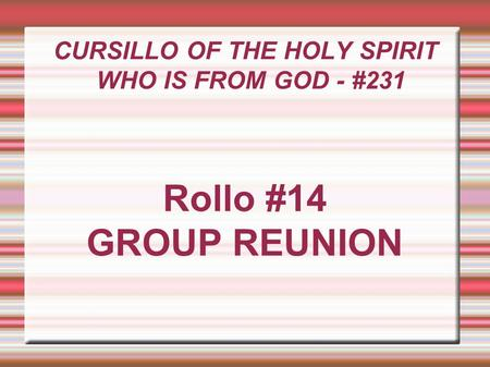 CURSILLO OF THE HOLY SPIRIT WHO IS FROM GOD - #231 Rollo #14 GROUP REUNION.