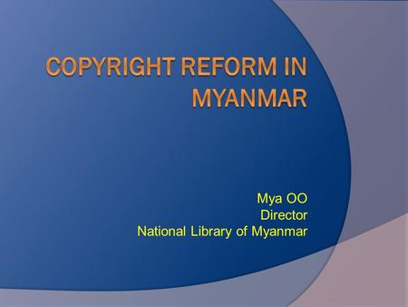 Mya OO Director National Library of Myanmar. Myanmar facts and figures  South-east Asia  51.5 million people  93% literacy rate  150+ universities.