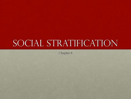 Social Stratification Chapter 8. Social Stratification A society's ranking of people based on their access to valued resources such as wealth, power,