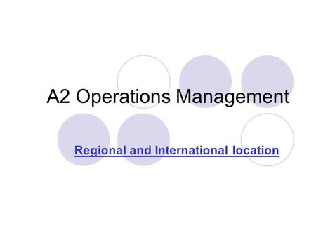 A2 Operations Management Regional and International location.