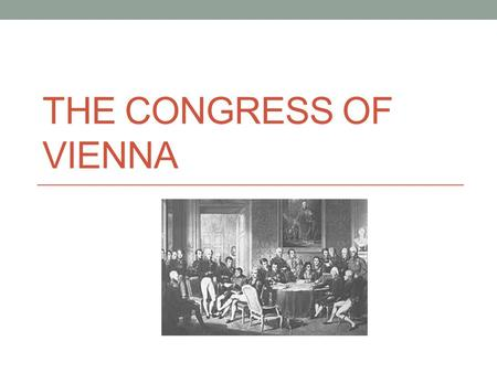 THE CONGRESS <strong>OF</strong> VIENNA. Overview Began deliberations in Sept. 1814 and concluded June 1815 Four greatest powers that joined to defeat France were: <strong>Great</strong>.