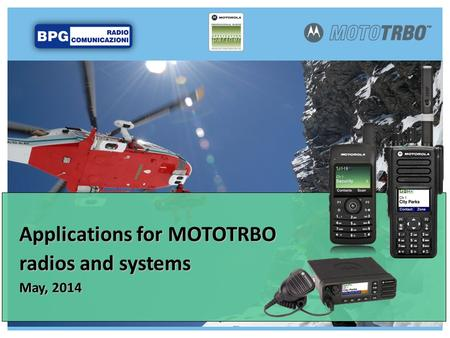 Applications for MOTOTRBO radios and systems May, 2014.
