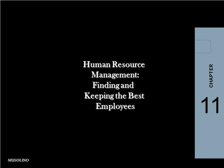 Nickels McHugh McHugh 11- 1 1-1 MUSOLINO Human Resource Management: Management: Finding and Keeping the Best Employees Employees 11 CHAPTER.