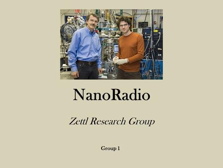 NanoRadio Zettl Research Group Group 1. Creation It was developed by Alex Zettl and a research team at the University of California in Berkeley. The nanoradio.