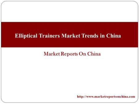 Market Reports On China  Elliptical Trainers Market Trends in China.