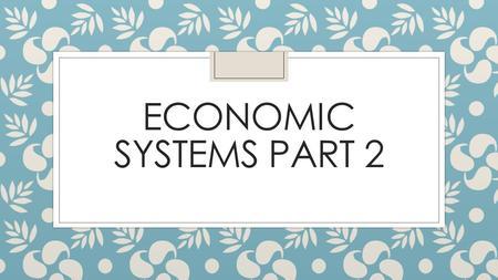 economic systems warm up identify three types of economic systems economic systems part 2 homework research project part 2 acirc151brvbar write a short essay