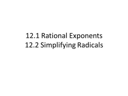12.1 Rational Exponents 12.2 Simplifying Radicals.